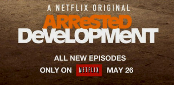 Netflix To Premiere Arrested Development May 26th