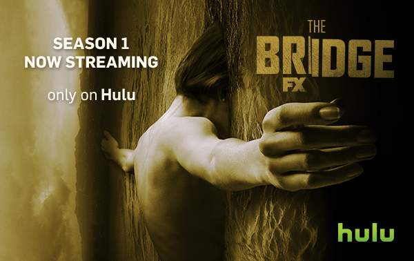 "FX's ""The Bridge"" now streaming on Hulu Plus"