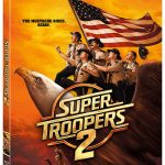 'Super Troopers 2' releasing to Blu-ray, Digital & DVD