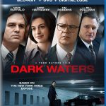 'Dark Waters' releasing to Blu-ray & DVD. 4k UHD in Digital Only.